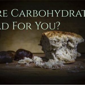 Are Carbohydrates Bad for You?